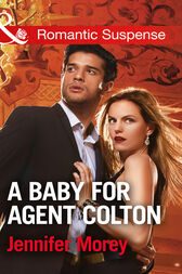 A Baby For Agent Colton (Mills & Boon Romantic Suspense) (The Coltons of Texas, Book 6) by Jennifer Morey