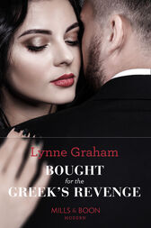 Bought For The Greek's Revenge: The 100th seductive romance from this bestselling author (Mills & Boon Modern) by Lynne Graham