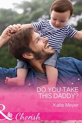 Do You Take This Daddy? (Mills & Boon Cherish) (Paradise Animal Clinic, Book 3) by Katie Meyer