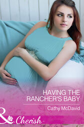 Having The Rancher's Baby (Mills & Boon Cherish) (Mustang Valley, Book 7) by Cathy McDavid