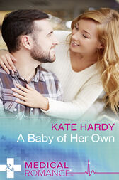 A Baby Of Her Own (Mills & Boon Medical) by Kate Hardy