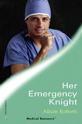 Her Emergency Knight (Mills & Boon Medical) by Alison Roberts