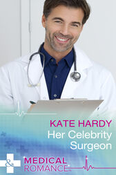 Her Celebrity Surgeon (Mills & Boon Medical) by Kate Hardy