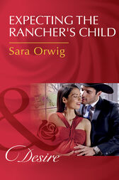 Expecting The Rancher's Child (Mills & Boon Desire) (Callahan's Clan, Book 1) by Sara Orwig