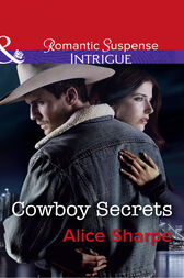 Cowboy Secrets (Mills & Boon Intrigue) (The Brothers of Hastings Ridge Ranch, Book 3) by Alice Sharpe