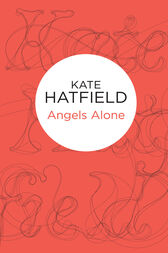 Angels Alone by Kate Hatfield