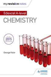 My Revision Notes: Edexcel A Level Chemistry by George Facer