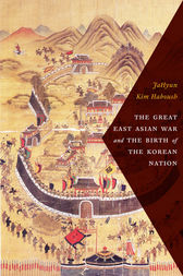 The Great East Asian War and the Birth of the Korean Nation by JaHyun Kim Haboush