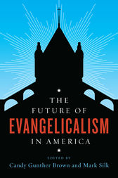 The Future of Evangelicalism in America by Candy Gunther Brown