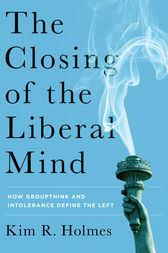 The Closing of the Liberal Mind by Kim R. Holmes