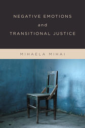 Negative Emotions and Transitional Justice by Mihaela Mihai