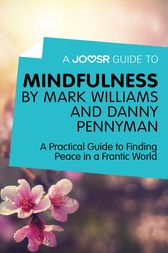 A Joosr Guide to… Mindfulness by Mark Williams and Danny Penman by Joosr