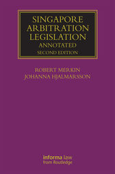 Singapore Arbitration Legislation by Robert Merkin