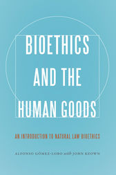 Bioethics and the Human Goods by Alfonso Gómez-Lobo