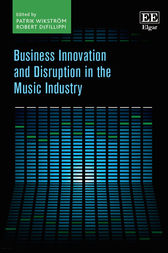Business Innovation and Disruption in the Music Industry by Patrik Wikström