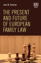 The Present and Future of European Family Law by Jens M. Scherpe