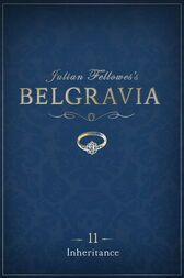 Julian Fellowes's Belgravia Episode 11: Inheritance by Julian Fellowes