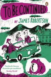 To Be Continued by James Robertson