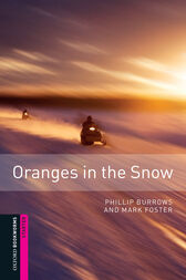 Oranges in the Snow Starter Level Oxford Bookworms Library by Phillip Burrows