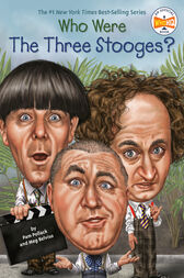 Who Were The Three Stooges? by Pam Pollack