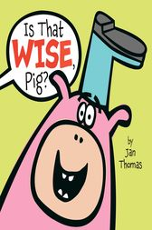 Is That Wise, Pig? by Jan Thomas