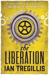 The Liberation by Ian Tregillis