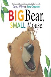 Big Bear, Small Mouse by Karma Wilson