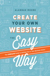 Create Your Own Website The Easy Way by Alannah Moore