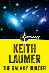 The Galaxy Builder by Keith Laumer