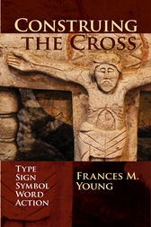 Construing the Cross by Frances M. Young