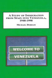A Study of Immigration from Spain into Venezuela, 1948-1998 by Michael Derham