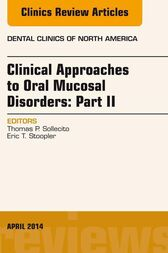 Clinical Approaches to Oral Mucosal Disorders: Part II, An Issue of Dental Clinics of North America, E-Book by Thomas P. Sollecito