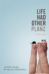 LIFE had other plans by Munish Dhawan