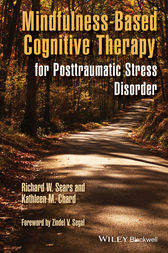 Mindfulness-Based Cognitive Therapy for Posttraumatic Stress Disorder by Richard W. Sears