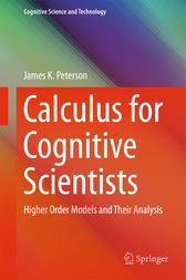 Calculus for Cognitive Scientists by James K. Peterson