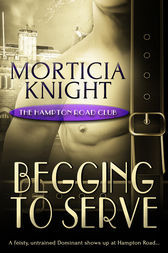Begging to Serve by Morticia Knight