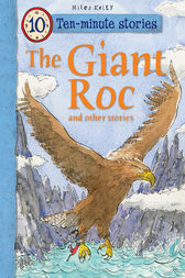 Ten-minute Stories The Giant Roc and other stories by Miles Kelly