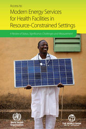 Access to Modern Energy Services for Health Facilities in Resource-constrained Settings by WHO