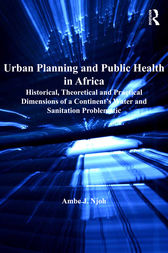 Urban Planning and Public Health in Africa by Ambe J. Njoh