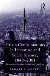 Urban Confrontations in Literature and Social Science, 1848-2001 by Edward J. Ahearn