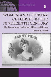 Women and Literary Celebrity in the Nineteenth Century by Brenda R. Weber