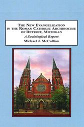 The New Evangelization in the Roman Catholic Archdiocese of Detroit, Michigan by Michael J. McCallion