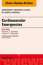 Cardiovascular Emergencies, An Issue of Emergency Medicine Clinics of North America, E-Book by Semhar Z. Tewelde