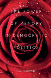 The Power of Memory in Democratic Politics by P. J. Brendese