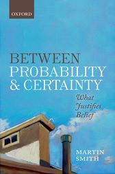Between Probability and Certainty by Martin Smith