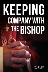 Keeping Company with the Bishop by C. J. Ruff