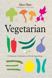 Vegetarian: A Delicious Celebration Of Fresh Ingredients