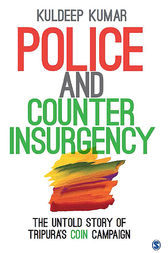 Police and Counterinsurgency: The Untold Story of Tripura's COIN Campaign