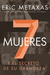 Siete mujeres by Eric Metaxas