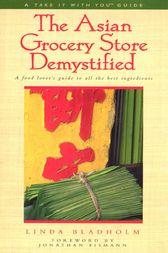 The Asian Grocery Store Demystified by Linda Bladholm